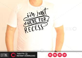 I m just here for recess SVG DESIGN,CUT FILE DESIGN