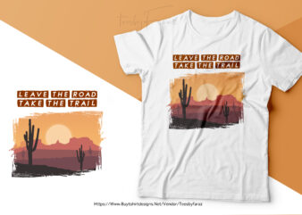 Leave the road, Take the Trail | Premium t shirt vector design for sale