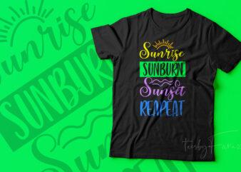 Sunrise, Sunburn, Sunset, Repeat   Cool tshirt artwork for sale