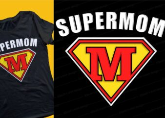 supermom t shirt design svg, mothers day, mother's day quotes,best mom in the world, mom quotes,mother quotes,mom designs svg,svg, mother design svg,mom,mom design,mom t shirt, mommy,mother,svg design, svg files,