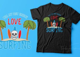 Till my last breath, Love Surfing | Surfing lover t shirt design for sale