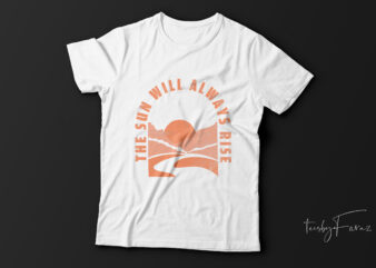 The sun will always rise t-shirt design for sale.