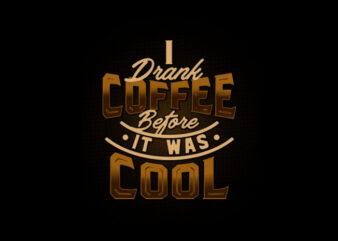 i drank coffee