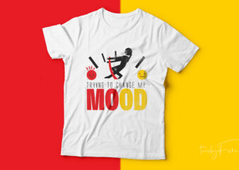 Trying to change my mood t-shirt design for sale.