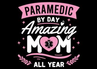 Paramedic By Day Amazing Mom