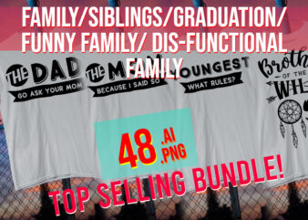 Family/ Siblings / Graduation / Funny Family / Dis-functional Family / PNG + AI Top Selling Bundle