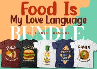 Food is my love language t shirt designs bundle, Food lover, burger, pizza, ramen, vector packs,