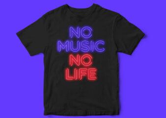 NO MUSIC NO LIFE, music, life, t-shirt design, neon, design, neon sign, Pop t-shirt, Rave, party t-shirt design,