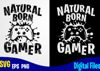 Natural Born Gamer, Gaming, Funny Gamer design svg eps, png files for cutting machines and print t shirt designs for sale t-shirt design png