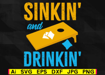 Sinkin' and drinkin' cornhole editable vector t-shirt design png svg files, corn hole family game sport svg file