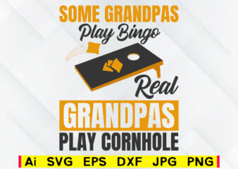 Some grandpas play bingo real grandpas play cornhole editable vector t-shirt design png svg files, corn hole family game sport svg file