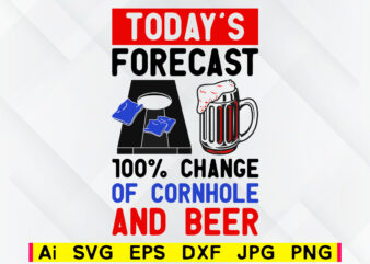 Today's forecast 100% change of cornhole and beer editable vector t-shirt design png svg printable files, corn hole family game sport svg file