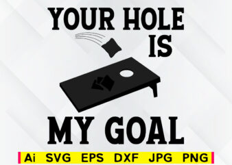 Your hole is my goal cornhole editable vector t-shirt design png svg printable files, corn hole family game sport svg file