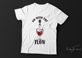 Go with the flow| t-shirt design for sale.