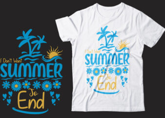 I Don't Want Summer To End Svg Printable Design, Printing Easily From Downloaded Summer Illustrator Eps Vector File