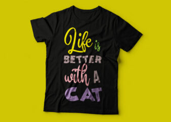 Life is better with a cat/ trending cat t shirt designs