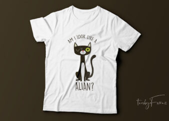 Am I look like a alian| cool cat t-shirt design for sale.