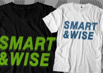 smart and wise motivational quotes svg t shirt design graphic vector