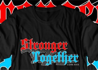 stronger together motivational quotes svg t shirt design graphic vector