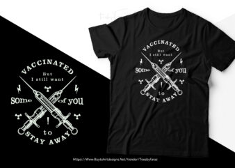 Vaccinated but I still want some of you to stay away | T shirt design for sale