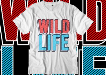 wild life motivational quotes svg t shirt design graphic vector
