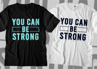 you can be strong motivational quotes svg t shirt design graphic vector