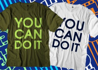 you can do it motivational quotes svg t shirt design graphic vector