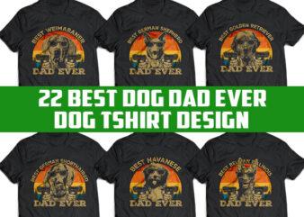 22 Best Dog DAD Ever Tshirt Designs BUNDLE