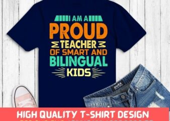 I am a Proud Teacher of Smart and Awesome Bilingual Kids T-Shirt design svg, gift for educator, supporter of bilingual,students, curriculums,