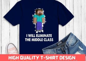 I Will Eliminate The Middle Class Herobrine svg, I Will Eliminate The Middle Class Herobrine png, I Will Eliminate The Middle Class Herobrine eps,