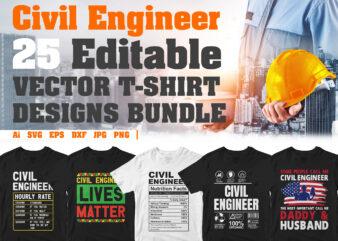25 Best selling civil engineer editable vector t-shirt designs bundle, civil engineering svg bundle, civil engineer vector svg printable cutting files