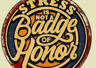 Stress is not a badge of honor Retro Tin Signs