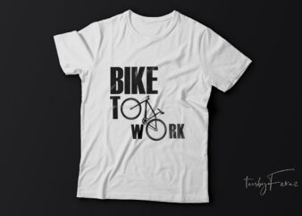 Bike to work | t-shirt design for sale.