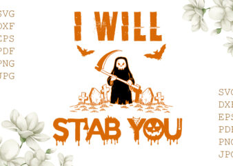 I Will Stab You Halloween Gifts, Shirt For Halloween Svg File Diy Crafts Svg Files For Cricut, Silhouette Sublimation Files