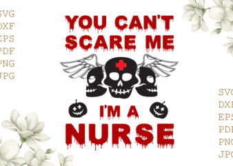 You Can't Scare Me I'm A Nurse Halloween Gifts, Shirt For Halloween Svg File Diy Crafts Svg Files For Cricut, Silhouette Sublimation Files