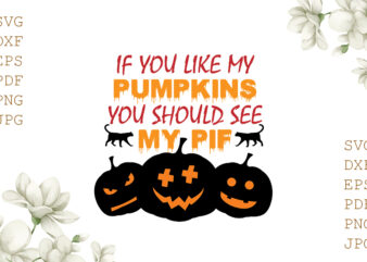 If You Like My Pumpkins You Should See My Pie Halloween Gifts, Shirt For Halloween Svg File Diy Crafts Svg Files For Cricut, Silhouette Sublimation Files