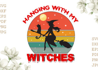Hanging With My Witches Halloween Gifts, Shirt For Halloween Svg File Diy Crafts Svg Files For Cricut, Silhouette Sublimation Files