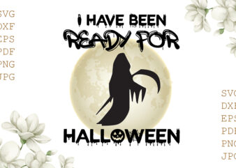I Have Been Ready For Halloween Gifts, Shirt For Halloween Svg File Diy Crafts Svg Files For Cricut, Silhouette Sublimation Files