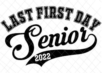 My Last First Day Senior Class Of 2022 Svg, Back to School 2022 Svg, Happy Back To School Svg