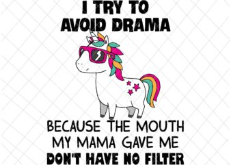 I Try To Avoid Drama Because The Mouth My Mama Gave Me Don't Have No Filter Svg, Funny Quote Unicor Svg