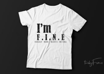 I am fine| fucked up| t-shirt design for sale.