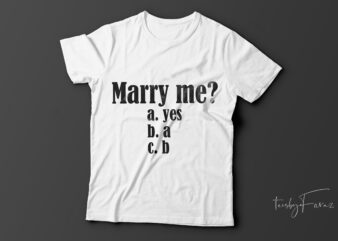 Marry me | funny t-shirt design for sale.