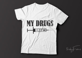 My drug| food, music, love, gaming,| t-shirt design for sale.