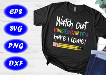 Watch Out Kindergarten Here I Come SVG First Day of School Shirt Design