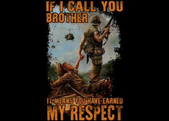 Veteran – If i call you brother it means you have earned my respect