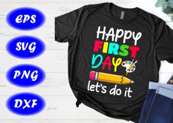 Happy first day let's do it SVG, Back to school T-shirt design