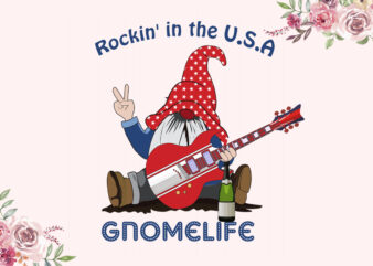 Rockin In The USA Gnomelife Independent Day Diy Crafts Svg Files For Cricut, Silhouette Sublimation Files