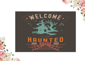 Welcome To Haunted House Halloween Diy Crafts Svg Files For Cricut, Silhouette Sublimation Files