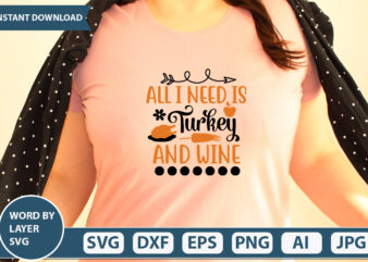 ALL I NEED IS TURKEY AND WINE SVG Vector for t-shirt