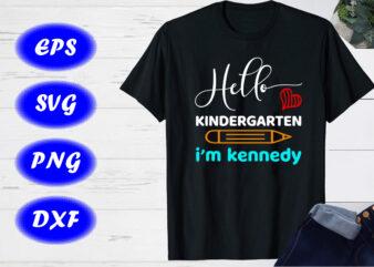 Hello Kindergarten I'm kennedy SVG, Back to school T-shirt design